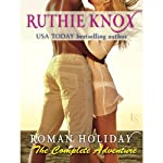 Roman Holiday: The Complete Adventure: 2-Book Bundle: The Adventure Begins and The Adventure Continues | Ruthie Knox