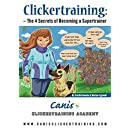 Clicker Training: The 4 Secrets of Becoming a Supertrainer