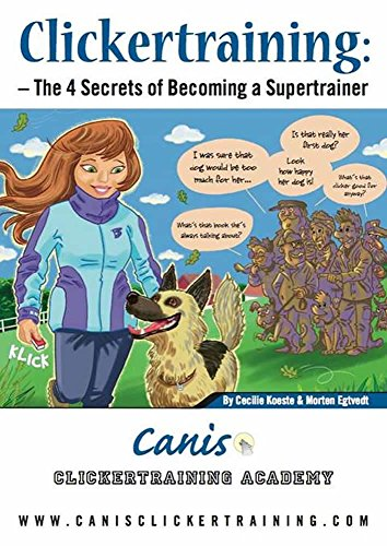 Clicker Training: The 4 Secrets of Becoming a Supertrainer (Puppy Clicker Training)