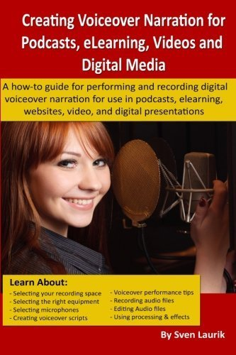 Download Creating Voiceover Narration for Podcasts, eLearning, Videos and Digital Media: A how-to guide for performing and recording digital voiceover narration by Sven Laurik (2014-11-21) pdf epub