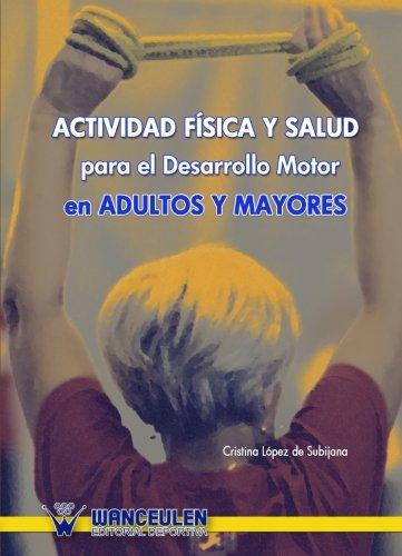 Actividad Fisica Y Salud Para El Desarrollo Motor En Adultos Y Mayores
