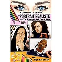 Comment Dessiner un Portrait Réaliste: aux Crayons de Couleur (French Edition)
