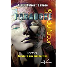 Le paradoxe du futur, tome 1 : Survivre aux météorites (French Edition)