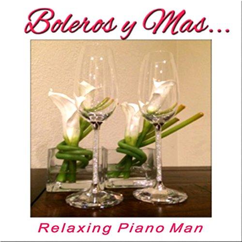 Amazon.com: Boleros Y Mas (Instrumental): Relaxing Piano Man: MP3