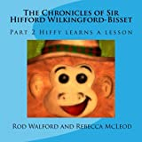 The Chronicles of Sir Hifford Wilkingford-Bisset, Rod Walford, 1475285647