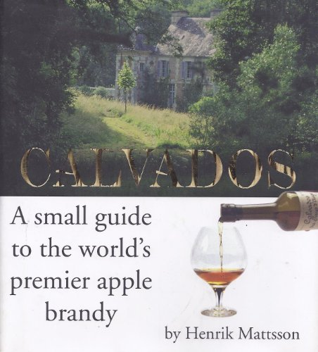 Calvados: A Small Guide to the World's Premiere Apple ()