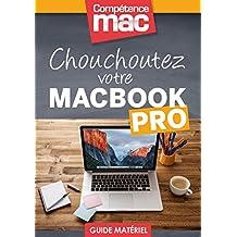 Chouchoutez votre MacBook Pro (Les guides pratiques de Compétence Mac) (French Edition)
