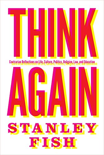 Think Again: Contrarian Reflections on Life, Culture, Politics, Religion, Law, and Education ()