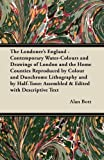 The Londoner's England - Contemporary Water-Colours and Drawings of London and the Home Counties Reproduced by Colour and Duochrome Lithography and By, Alan Bott, 1447446046
