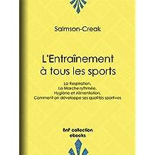 L'Entraînement à tous les sports: La Respiration - La Marche rythmée - Hygiène et Alimentation - Comment on développe ses qualités sportives (French Edition)