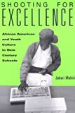 Shooting for Excellence : African American and Youth Culture in New Century Schools, Hamiri, Jabari, 0814144632