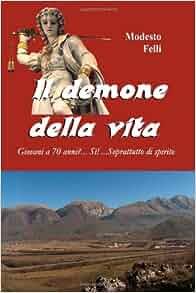 Il demone della vita (Volume 1) (Italian Edition): Modesto Felli