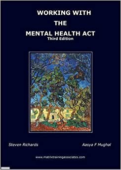 Book Working with the Mental Health Act by Richards, Steven, Mughal, Aasya F. (2010)
