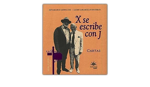 X se escribe con J. Cartas: Jotamario/Jaramillo E. Jaime Arbelaez: 9789587204926: Amazon.com: Books