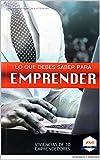 Lo que debes saber para emprender: Vivencias de 10 emprendedores (Emprendimiento) (Spanish Edition)