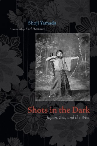 Shots in the Dark: Japan, Zen, And The West (Buddhism and Modernity, Band 9)