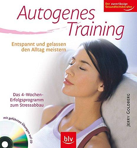 Autogenes Training: Entspannt und gelassen den Alltag meistern. Das 4-Wochen-Erfolgsprogramm zum Stressabbau. Mit geführten Übungen auf CD. Der zuverlässige Gesundheitsberater