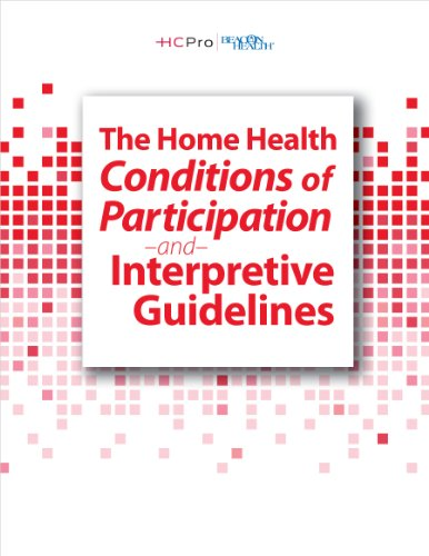 The Home Health Conditions of Participation and Interpretive Guidelines, 2013 Edition (Conditions Of Participation Home Health Interpretive Guidelines)