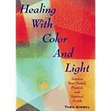 Healing with Color and Light: Improve Your Mental, Physical, and Spiritual Health