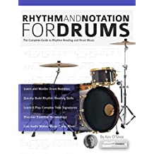 Rhythm and Notation for Drums: The Complete Guide to Rhythm Reading and Drum Music (Learn to Play Drums)
