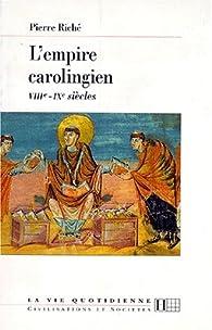 L'empire Carolingien, VIIIème- IXème Siècles par Pierre Riché