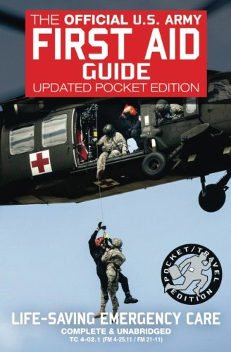 The Official US Army First Aid Guide - Updated Pocket Edition: Pocket / Travel Size, Complete & Unabridged - TC 4-02.1 (FM 4-25.11/FM 21-11) (Carlile Military Library) (Army 1st Edition)