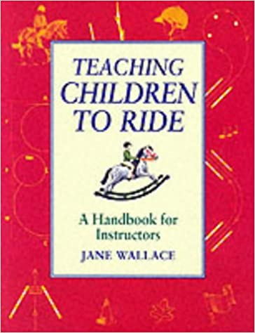 Teaching Children to Ride: A Handbook for Instuctors
