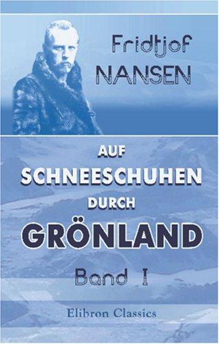 Auf Schneeschuhen durch Grönland: Band I (German Edition) pdf