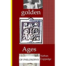 Golden Ages of Philosophy (Translations by Nathan Coppedge Book 3)