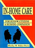 In-Home Care for Senior Citizens, Shirley M. Baker-Davis, 0759618607