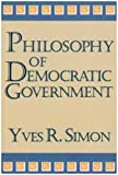 Philosophy of Democratic Government, Simon, Yves R., 0268038031