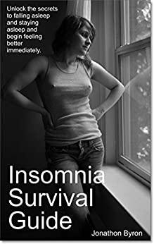 Insomnia Survival Guide: Unlock the secrets to falling asleep and staying asleep and begin feeling better immediately. by [Byron, Jonathon]
