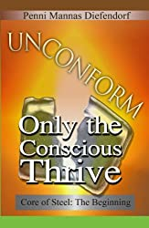 UN CONFORM: Only the conscious thrive (Core of Steel: The Step by Step Guide to Consciousness Book 1)