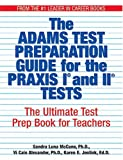 The Adams Praxis Test Preparation Guide for the Praxis I and II Tests, Luna Sandra McCune and E. Vi Cain, Jenlink Karen Alexander, 1593371152