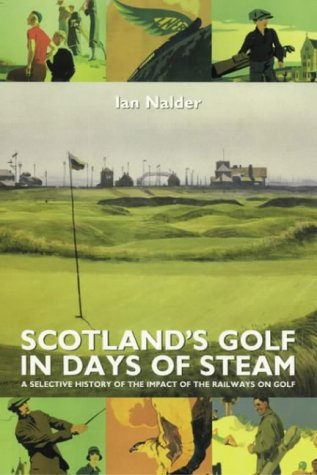 Scotland's Golf in Days of Steam: A Selective History of the Impact of the Railways on Golf