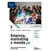 Impresa, marketing e mondo più. (Adozione tipo B). Per le Scuole superiori. Con ebook. Con espansione online: 2