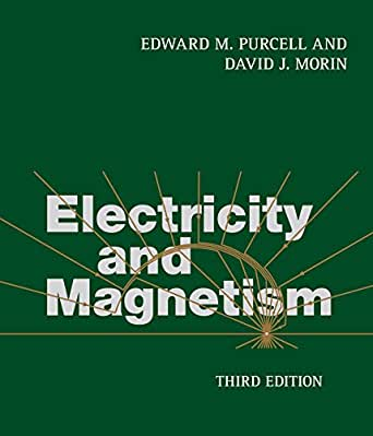 Electricity and Magnetism, Edward M. Purcell, David J ...