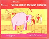 Composition Through Pictures, J. B. Heaton, 0582521254