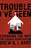 img - for Trouble I've Seen: Changing the Way the Church Views Racism book / textbook / text book