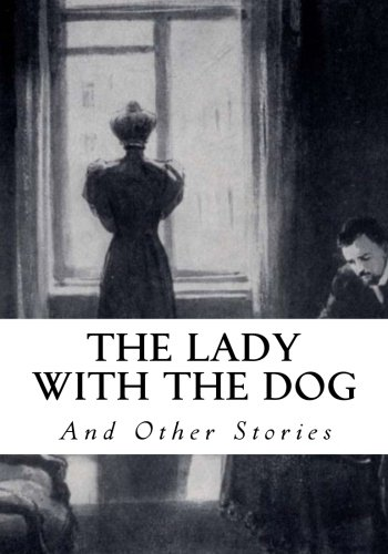 The Lady with The Dog: And Other Stories