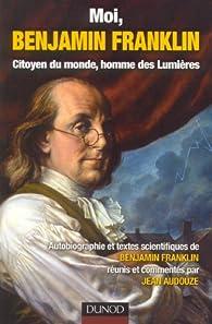 Moi, Benjamin Franklin : Citoyen du monde, homme des Lumières par Benjamin Franklin