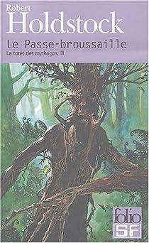 La forêt des Mythagos, tome 3 : Le Passe-broussaille par Holdstock