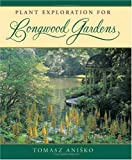 Plant Exploration for Longwood Gardens offers