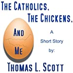 The Catholics, the Chickens, and Me | Thomas L. Scott