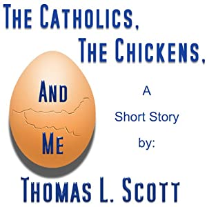 The Catholics, the Chickens, and Me Audiobook