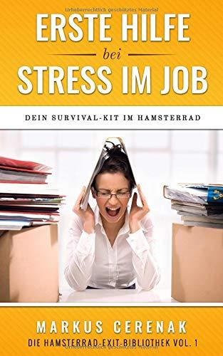 Erste Hilfe bei Stress im Job: Dein Survival-Kit im Hamsterrad (Hamsterrad Exit-Bibliothek, Band 1) Taschenbuch – 16. Oktober 2018 Markus Cerenak Independently published 1720182620