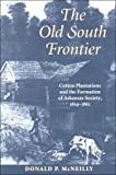 The Old South Frontier, Donald P. McNeilly, 1557286191