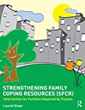 Strengthening Family Coping Resources : Intervention for Families Impacted by Trauma, Kiser, Laurel J., 041572953X