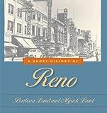 A Short History of Reno, Myrick E. Land and Barbara N. Land, 0874172624