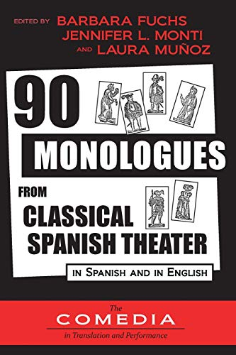 (90 Monologues from Classical Spanish Theater (UCLA Center for 17th- and 18th-Century Studies: The Comedia in Translation and Performance) (English and Spanish Edition))